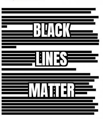 Click image for larger version  Name:black_lines_matter_4db694241f53b37ab83a12e8c8d37fa23bc928ec8.jpg Views:34 Size:20.5 KB ID:44705