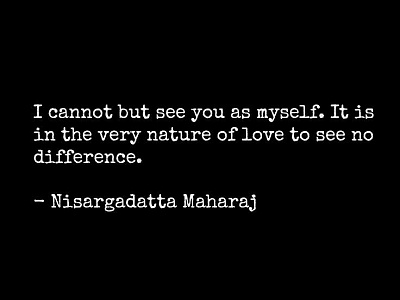 Click image for larger version  Name:Quote - I cannot see you but as myself...Nissagardatta.jpg Views:44 Size:23.6 KB ID:44685