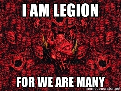 Name:  i-am-legion-for-we-are-many.jpg Views: 298 Size:  135.9 KB