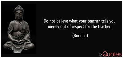 Click image for larger version  Name:quote-do-not-believe-what-your-teacher-tells-you-merely-out-of-respect-for-the-teacher-buddha-32.jpg Views:12 Size:32.7 KB ID:44126